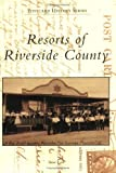 Front cover for the book Resorts of Riverside County by Steve Lech