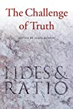img - for The Challenge of Truth: Reflections on Fides et Ratio book / textbook / text book