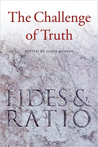 The Challenge of Truth: Fides Et Ratio