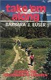 Take 'Em Along, Barbara J. Euser, 0917895126
