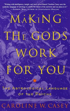 Making the Gods Work for You: The Astrological Language of the Psyche by Three Rivers Press