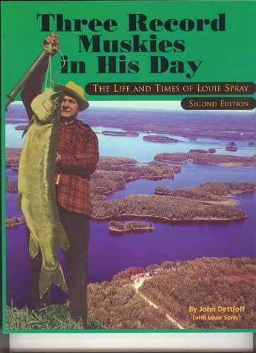 Three Record Muskies in His Day, The Life & Times of Louie Spray