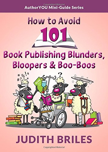 How to Avoid 101 Book Publishing Blunders, Bloopers and Boo-Boos (Authoryou Mini-Guide)