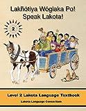 Lakhotiya Woglaka Po! - Speak Lakota! Level 2 Lakota Language Textbook (Lakhotiya Woglaka Po! - Speak Lakota!)