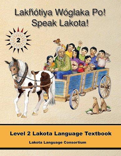 Download Lakhotiya Woglaka Po! - Speak Lakota! Level 2 Lakota Language Textbook (Lakhotiya Woglaka Po! - Speak Lakota!) PDF