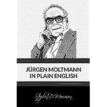 Jürgen Moltmann in Plain English (Plain English Series Book 3)