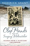 Clap Hands for the Singing Molecatcher : Scenes from a Scottish Childhood, Grant, Roderick, 1841585955