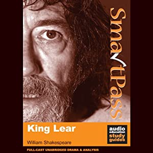 SmartPass Plus Audio Education Study Guide to King Lear (Unabridged, Dramatised, Commentary Options) Audiobook