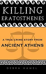 Killing Eratosthenes: A True Crime Story From Ancient Athens