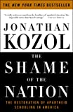 The Shame of the Nation: The Restoration of Apartheid Schooling in America, Jonathan Kozol, 1400052459
