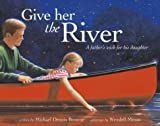 Give Her the River: A Father's Wish for His Daughter