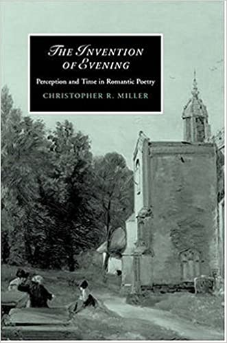 Ebook-Dateien herunterladen The Invention of Evening: Perception and Time in Romantic Poetry (Cambridge Studies in Romanticism) in German FB2 B007MXW74K by Christopher R. Miller