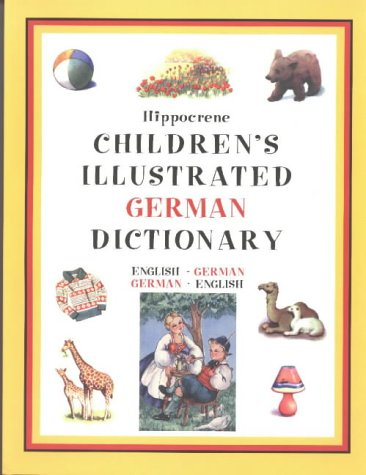 Hippocrene Children's Illustrated German Dictionary: English-German-German-English (Hippocrene Children's Llustrated Foreign Language Dictionaries) (German Edition) by Hippocrene Books