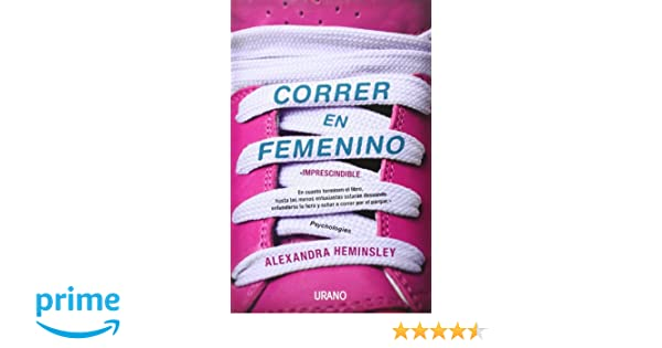 Correr en femenino (Spanish Edition): Alexandra Heminsley: 9788479538750: Amazon.com: Books