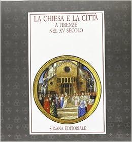 Book La Chiesa e la città a Firenze nel XV secolo: Firenze, Sotterranei di San Lorenzo, 6 giugno-6 settembre 1992 (Italian Edition)
