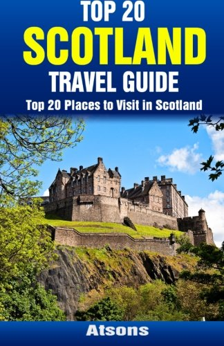 Top 20 Places to Visit in Scotland - Top 20 Scotland Travel Guide
