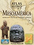 img - for Atlas hist rico de Mesoam rica: Olmecas, toltecas, mayas y aztecas (Atlas hist ricos) book / textbook / text book