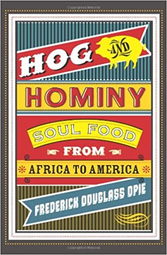 Hog and Hominy: Soul Food from Africa to America (Arts and Traditions of the Table: Perspectives on Culinary History)