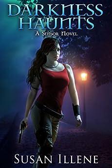 Darkness Haunts: Book 1 (Sensor Series) by [Illene, Susan]