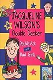 "Jacqueline Wilson Double Decker: ""Double Act"", ""Bad Girls"""