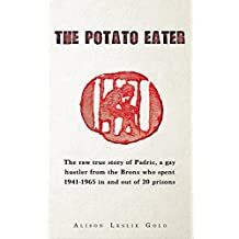 The Potato Eater: The raw true story of Padric, a gay hustler from the Bronx who spent 1941-1965 in and out of 20 prisons
