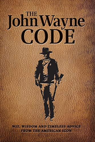 (The John Wayne Code: Wit, Wisdom and Timeless)