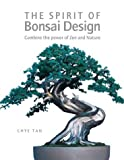 The Spirit of Bonsai Design, Chye Tan, 1843400219