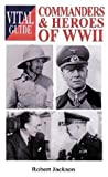 Commanders and Heroes of World War II, Robert Jackson, 1840374136