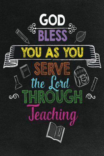 God Bless You as You Serve the Lord Through Teaching: Religious Teacher Inspirational Quotes Journal; Lined Journal with Quotes throughout for a Christian Teacher Appreciation Gift ()