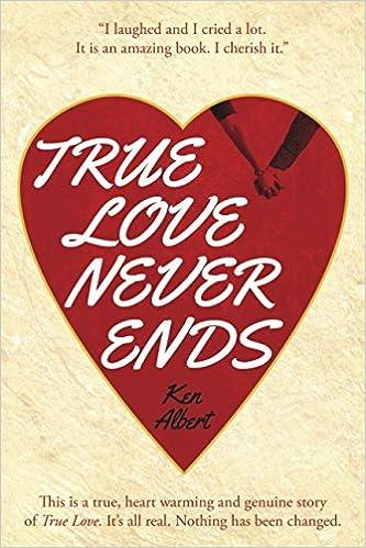 True Love Never Ends A True Story Of True Love Ken Albert