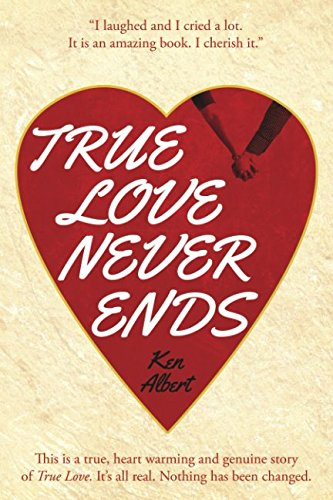 True Love Never Ends: A True Story of True Love