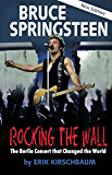 Rocking the Wall: Bruce Springsteen: The Berlin Concert That Changed the World (Americans in Berlin)