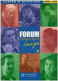 Forum images 2 méthode de français : Cahier d'activités vidéo par Sophie Erlich