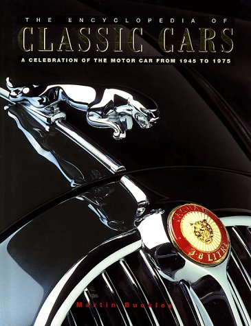The Encyclopedia of Classic Cars: A Celebration of the Motorcar from 1945 to 1975, by Martin Buckley
