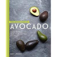 Goodness of Avocado: 40 Delicious Health Boosting Recipes