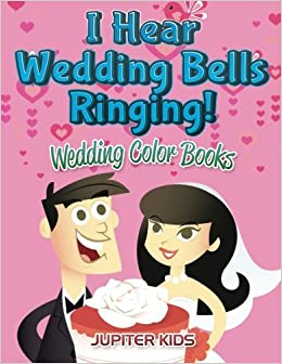 I Hear Wedding Bells Ringing Wedding Color Books Jupiter Kids