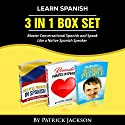 Learn Spanish: 3 In 1 Box Set: Master Conversational Spanish and Speak Like a Native Audiobook by Patrick Jackson Narrated by Jose Rivera