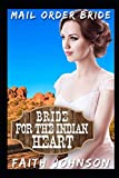 Mail Order Bride: Bride for the Indian Heart: Clean and Wholesome Western Historical Romance
