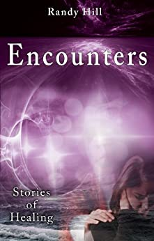 Encounters: Stories of Healing by [Hill, Randy]
