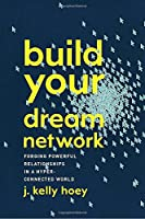Build Your Dream Network: Forging Powerful Relationships in a Hyper-Connected World Front Cover
