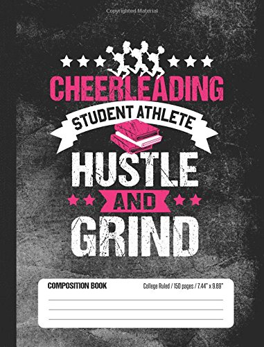 Cheerleading Student Athlete Hustle and Grind Composition Book, College Ruled, 150 pages (7.44 x 9.69): Lined School Notebook Journal Gift for Girls Cheerleader and Student por School Sports Books
