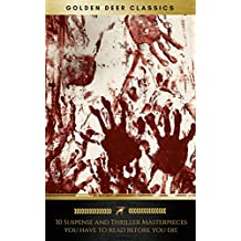 30 Suspense and Thriller Masterpieces you have to read before you die (Golden Deer Classics)