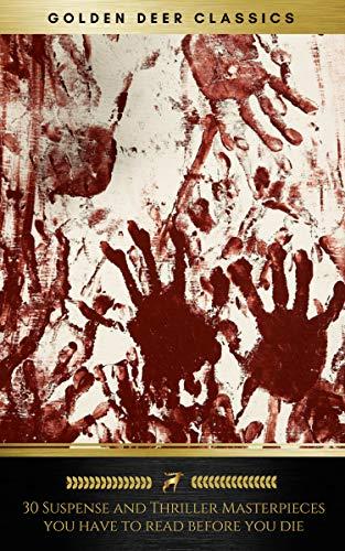 30 Suspense and Thriller Masterpieces you have to read before you die (Golden Deer Classics) - Golden Deer