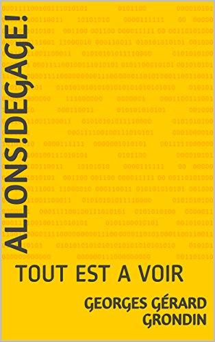 ALLONS!DEGAGE!: TOUT EST A VOIR (A1OBQL3XUHZ61) por Georges Gérard GRONDIN