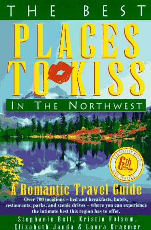 The Best Places to Kiss in the Northwest: (And the Canadian Southwest) : A Romantic Travel Guide (6th ed)