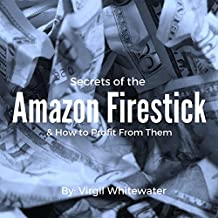 Secrets of the Amazon Firestick & How to Profit From Them