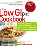 The Low Gi Diet Cookbook: 100 Simple, Delicious Smart-Carb Recipes -- the Proven Way to Lose Weight and Eat for Lifelong Health