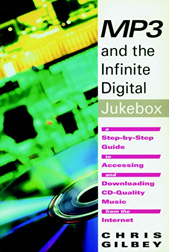 MP3 and the Infinite Digital Jukebox: A Step-By-Step Guide to Accessing and Downloading CD-Quality Music from the Internet (Downloading Mp3 Music)