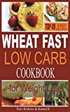 Wheat Fast Low Carb CookBook for Weight Loss: Top 49 Wheat Free Beginners Recipes, Who Want to Lose Belly Fat Without Dieting and Prevent Diabetes