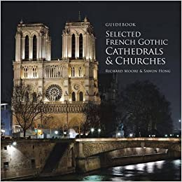 Book Guidebook Selected French Gothic Cathedrals and Churches by Richard Moore M.D (2016-10-10)